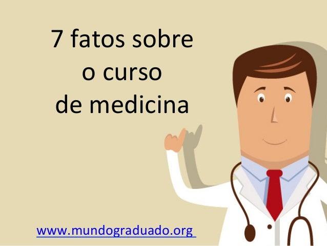7 fatos sobre          o curso    de medicina www.mundograduado.org