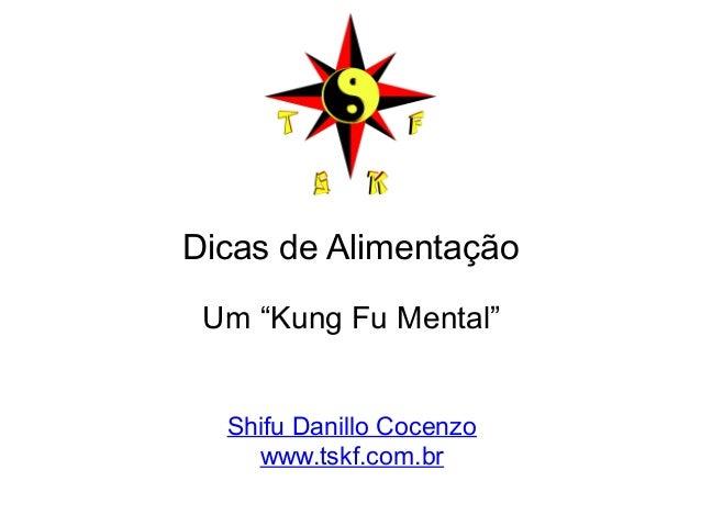 """Dicas de Alimentação  Um """"Kung Fu Mental""""  Shifu Danillo Cocenzo  www.tskf.com.br"""