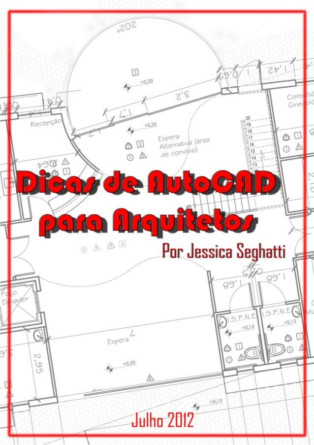 Dicas de AutoaCAD para Arquitetos Jéssica Seghatti Graduanda em Arquitetura e Urbanismo pela Universidade Federal de Juiz ...