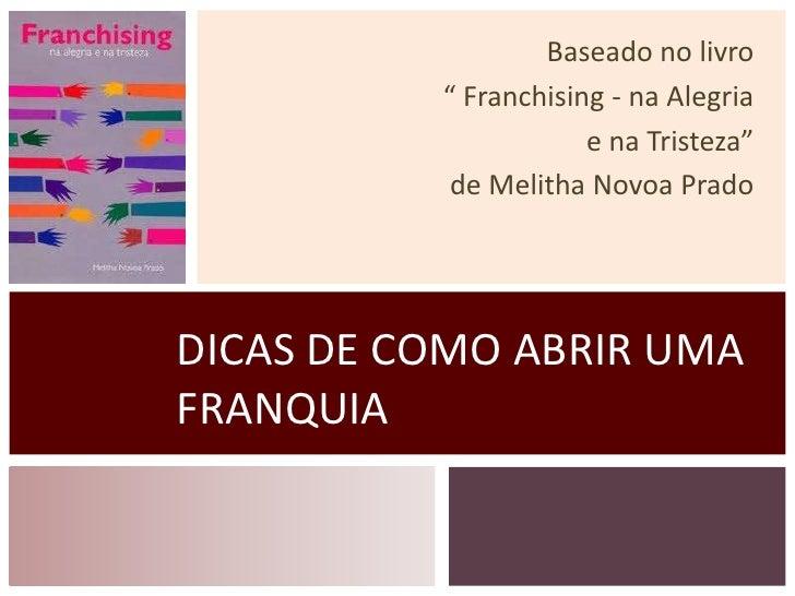 """Baseado no livro          """" Franchising - na Alegria                      e na Tristeza""""           de Melitha Novoa PradoD..."""