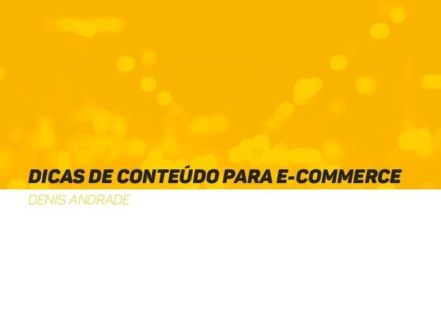 Dicas de conteúdo para E-Commerce DENIS Andrade