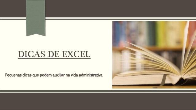 DICAS DE EXCEL Pequenas dicas que podem auxiliar na vida administrativa