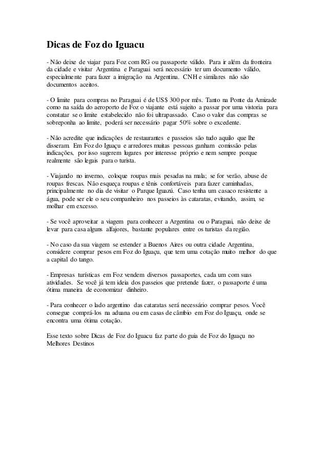 Dicas de Foz do Iguacu - Não deixe de viajar para Foz com RG ou passaporte válido. Para ir além da fronteira da cidade e v...