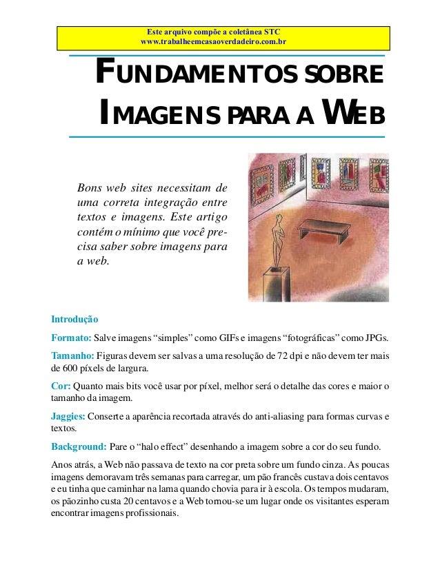 Este arquivo compõe a coletânea STC www.trabalheemcasaoverdadeiro.com.br  FUNDAMENTOS SOBRE IMAGENS PARA A WEB Bons web si...