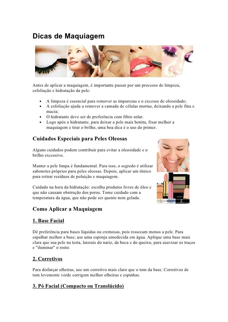 Dicas de Maquiagem     Antes de aplicar a maquiagem, é importante passar por um processo de limpeza, esfoliação e hidrataç...