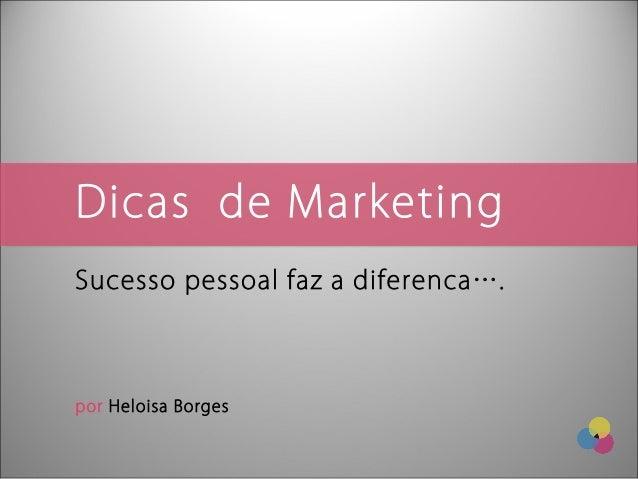 Dicas de MarketingSucesso pessoal faz a diferenca….por Heloisa Borges