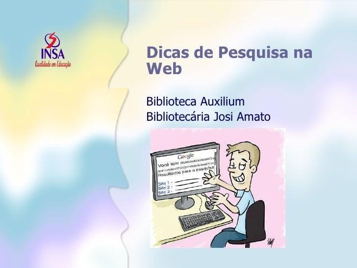 Dicas de Pesquisa na Web Biblioteca Auxilium Bibliotecária Josi Amato