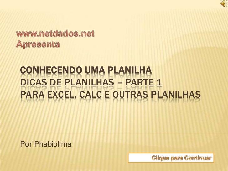 CONHECENDO UMA PLANILHADICAS DE PLANILHAS – PARTE 1PARA EXCEL, CALC E OUTRAS PLANILHASPor Phabiolima