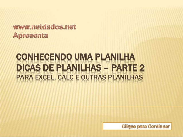 CONHECENDO UMA PLANILHADICAS DE PLANILHAS – PARTE 2PARA EXCEL, CALC E OUTRAS PLANILHAS