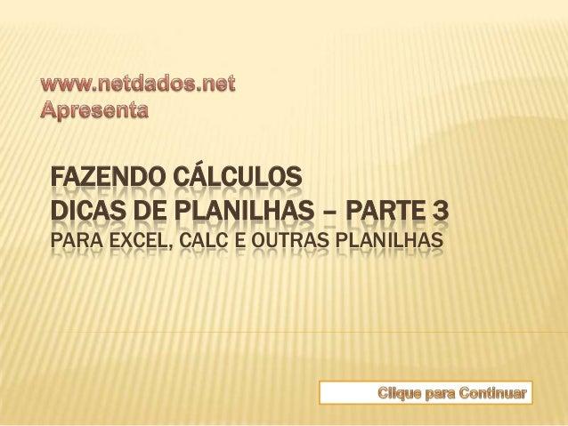 FAZENDO CÁLCULOSDICAS DE PLANILHAS – PARTE 3PARA EXCEL, CALC E OUTRAS PLANILHAS