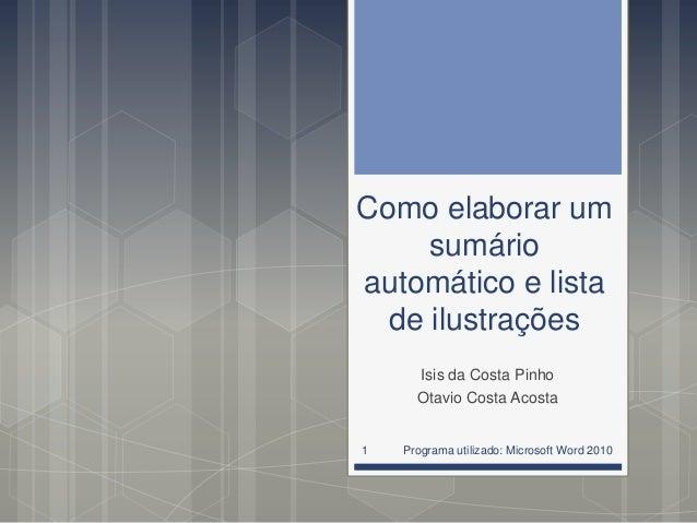 Como elaborar um sumário automático e lista de ilustrações Isis da Costa Pinho Otavio Costa Acosta Programa utilizado: Mic...