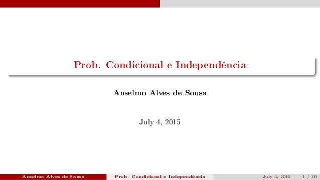 Prob. Condicional e Independência Anselmo Alves de Sousa July 4, 2015 Anselmo Alves de Sousa Prob. Condicional e Independê...