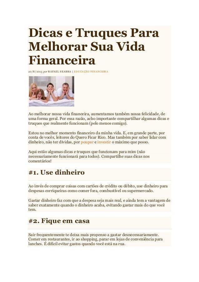 Dicas e Truques Para Melhorar Sua Vida Financeira 20/8/2013 por RAFAEL SEABRA | EDUCAÇÃO FINANCEIRA  Ao melhorar nossa vid...