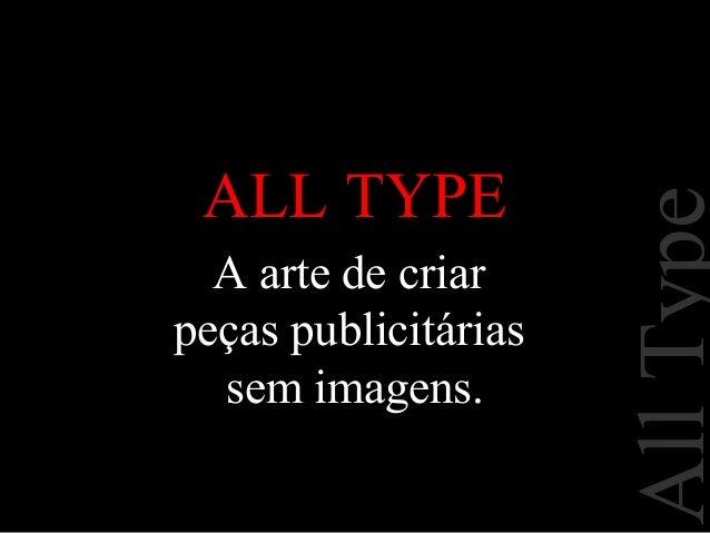 A arte de criar peças publicitárias sem imagens.  All Type  ALL TYPE