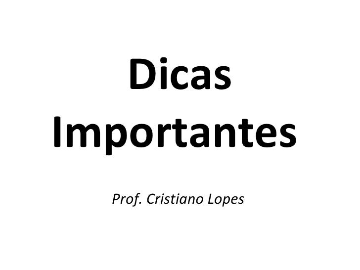 Dicas Importantes  Prof. Cristiano Lopes