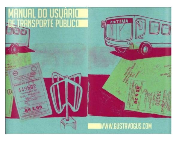 Fonte:http://issuu.com/gustavogus/docs/manual_do_transporte_publico