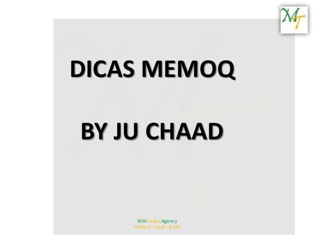 DICAS MEMOQBY JU CHAAD     MilkTrados Agency    Holland- Israel - Brazil