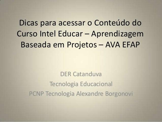 Dicas para acessar o Conteúdo do Curso Intel Educar – Aprendizagem Baseada em Projetos – AVA EFAP DER Catanduva Tecnologia...
