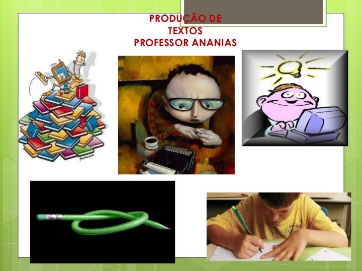 PRODUÇÃO DE      TEXTOSPROFESSOR ANANIAS