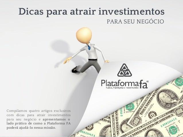 Dicas para atrair investimentos  PARA SEU NEGÓCIO  Compilamos quatro artigos exclusivos  com dicas para atrair investiment...