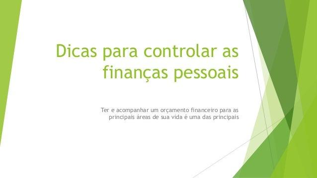 Dicas para controlar as finanças pessoais Ter e acompanhar um orçamento financeiro para as principais áreas de sua vida é ...