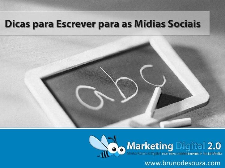 Dicas para Escrever para as Mídias Sociais<br />www.brunodesouza.com<br />