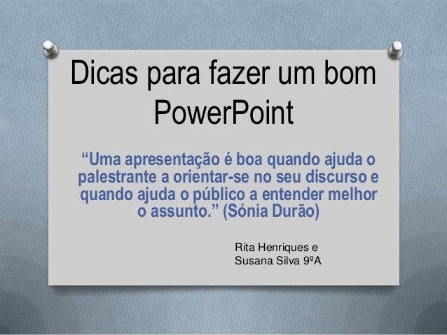"""Dicas para fazer um bomPowerPoint""""Uma apresentação é boa quando ajuda opalestrante a orientar-se no seu discurso equando a..."""