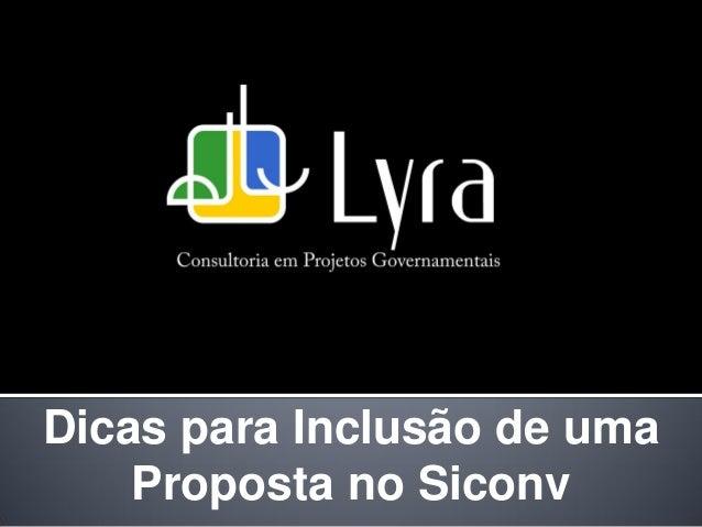 Dicas para Inclusão de uma    Proposta no Siconv