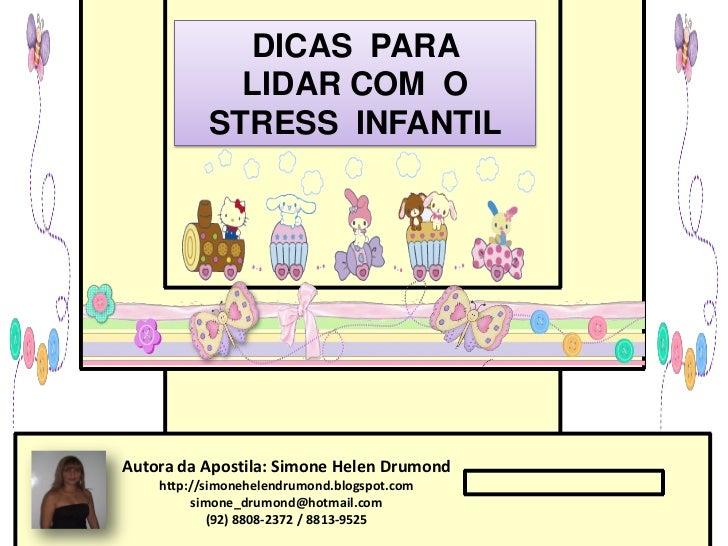 DICAS PARA             LIDAR COM O           STRESS INFANTILAutora da Apostila: Simone Helen Drumond    http://simonehelen...
