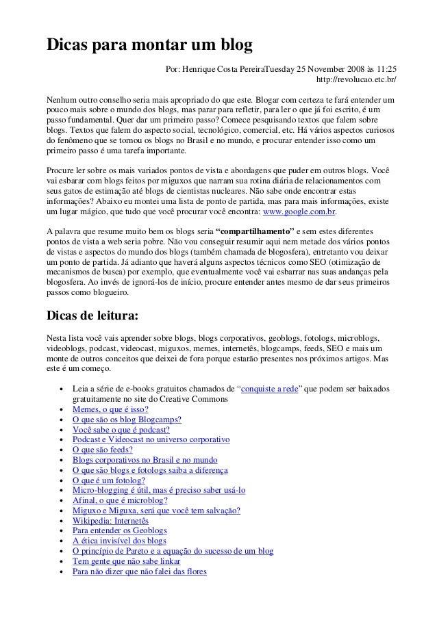 Dicas para montar um blog Por: Henrique Costa PereiraTuesday 25 November 2008 às 11:25 http://revolucao.etc.br/ Nenhum out...