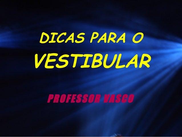 DICAS PARA O VESTIBULAR PROFESSOR VASCO