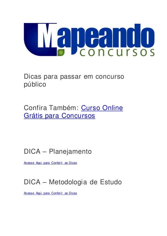 Dicas para passar em concurso público Confira Também: Curso Online Grátis para Concursos DICA – Planejamento Acesse Aqui p...