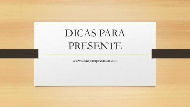 DICAS PARA PRESENTE www.dicasparapresente.com