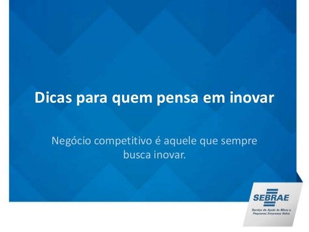 Dicas para quem pensa em inovar  Negócio competitivo é aquele que sempre  busca inovar.