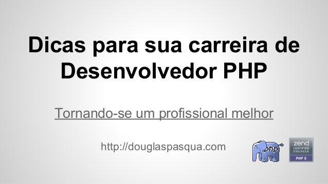 Dicas para sua carreira de Desenvolvedor PHP Tornando-se um profissional melhor http://douglaspasqua.com