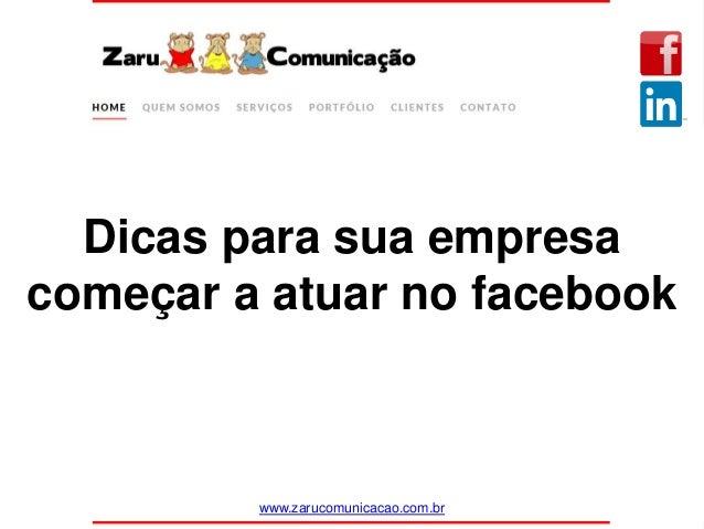 Dicas para sua empresa começar a atuar no facebook www.zarucomunicacao.com.br