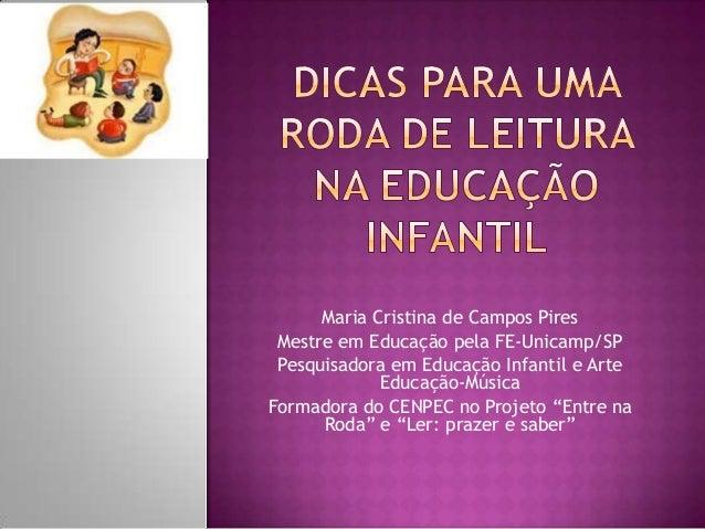 Maria Cristina de Campos Pires Mestre em Educação pela FE-Unicamp/SP Pesquisadora em Educação Infantil e Arte Educação-Mús...