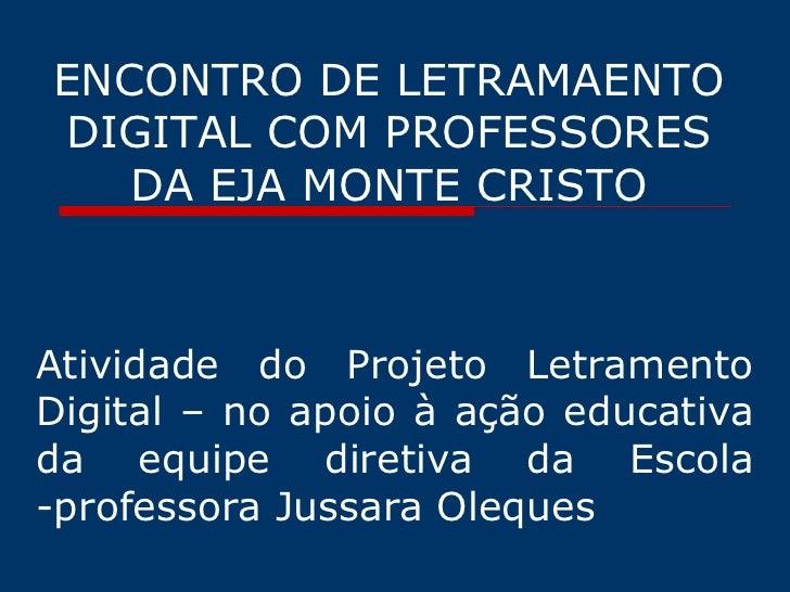 ENCONTRO DE LETRAMAENTODIGITAL COM PROFESSORES   DA EJA MONTE CRISTOAtividade do Projeto LetramentoDigital – no apoio à aç...