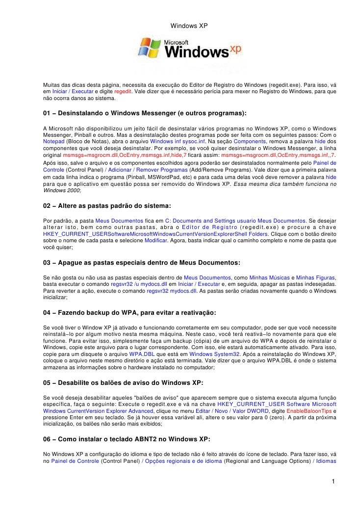 Windows XP     Muitas das dicas desta página, necessita da execução do Editor de Registro do Windows (regedit.exe). Para i...