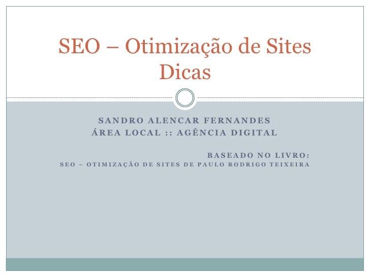 Sandro Alencar Fernandes<br />Área Local :: Agência Digital<br />Baseado no livro:<br />SEO – Otimização de Sites de Paulo...