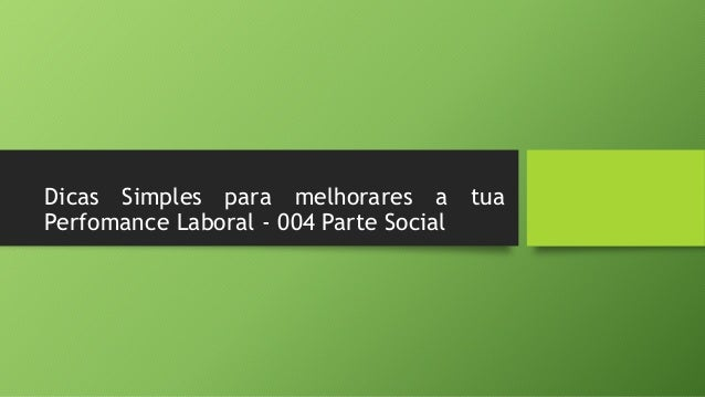 Dicas Simples para melhorares a tua  Perfomance Laboral - 004 Parte Social