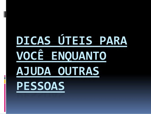 DICAS ÚTEIS PARAVOCÊ ENQUANTOAJUDA OUTRASPESSOAS