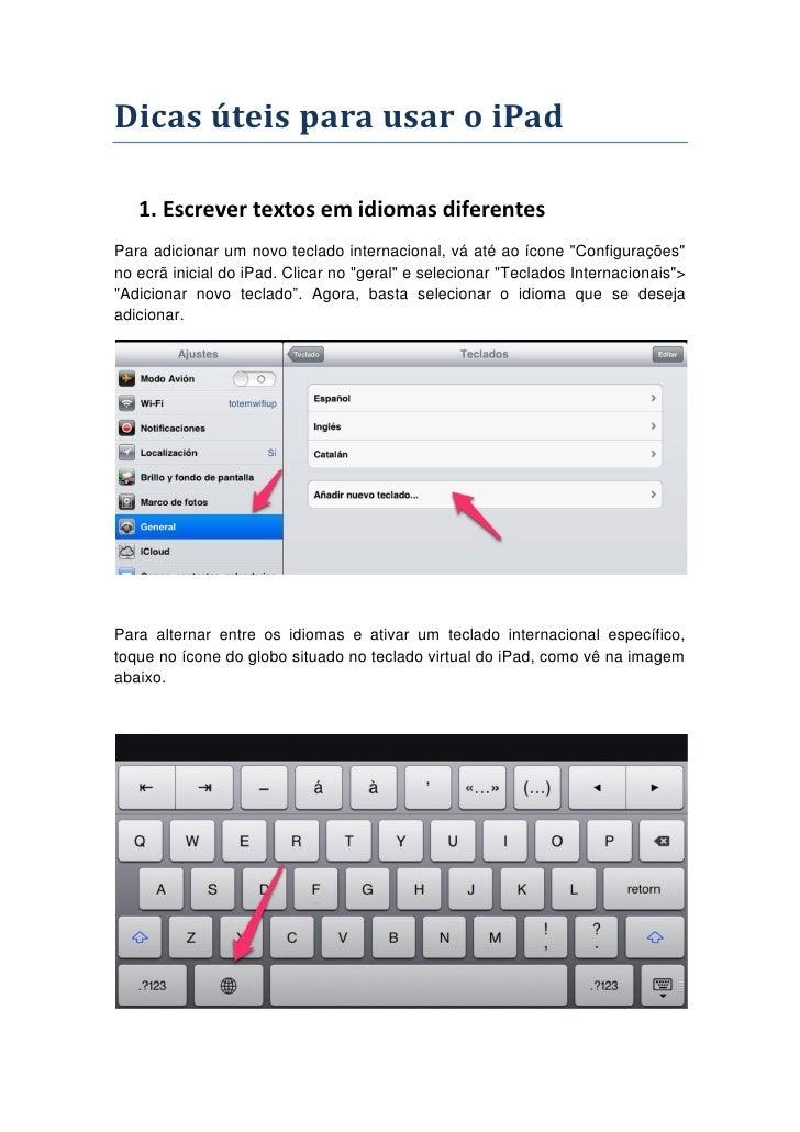 Dicas úteis para usar o iPad   1. Escrever textos em idiomas diferentesPara adicionar um novo teclado internacional, vá at...