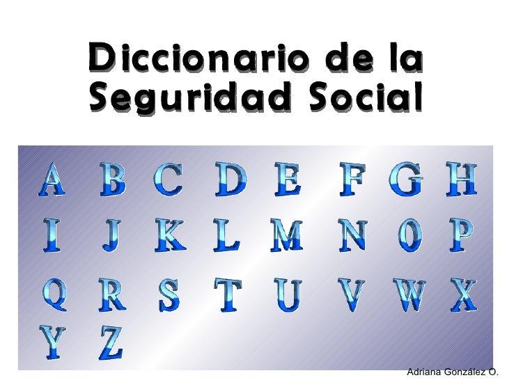 Diccionario de la Seguridad Social Adriana González O.