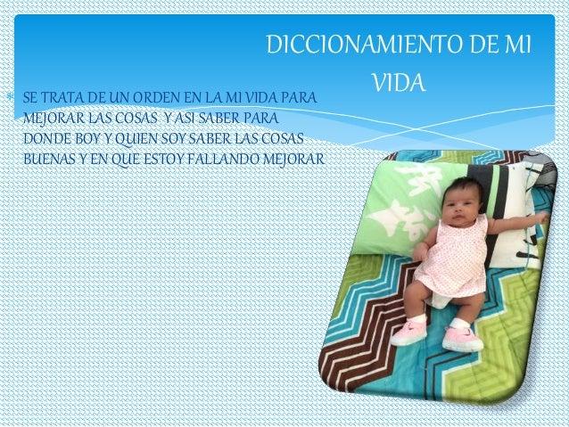 DICCIONAMIENTO DE MI   SE TRATA DE UN ORDEN EN LA MI VIDA PARA  MEJORAR LAS COSAS Y ASI SABER PARA  DONDE BOY Y QUIEN SOY...
