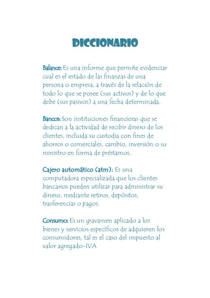 Diccionario<br />Balance: Es una informe que permite evidenciar cual es el estado de las finanzas de una persona o empresa...
