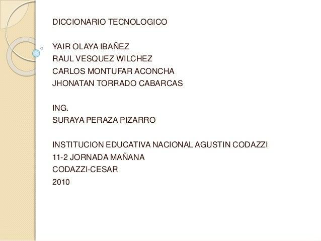 DICCIONARIO TECNOLOGICO YAIR OLAYA IBAÑEZ RAUL VESQUEZ WILCHEZ CARLOS MONTUFAR ACONCHA JHONATAN TORRADO CABARCAS ING. SURA...