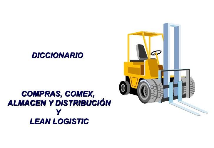 DICCIONARIO COMPRAS, COMEX,  ALMACEN Y DISTRIBUCIÓN Y  LEAN LOGISTIC