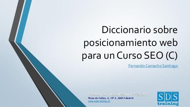 FORMACIÓN, DESARROLLO Y FUTURO Plaza de Callao, 4, 10º A. 28013 Madrid www.sdstraining.es Diccionario sobre posicionamient...