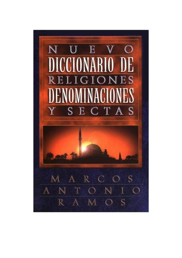 Nuevo Diccionario de Religiones, Denominaciones y Sectas Marcos Antonio Ramos A la memoria de Jaime Santamaría. A Domingo ...